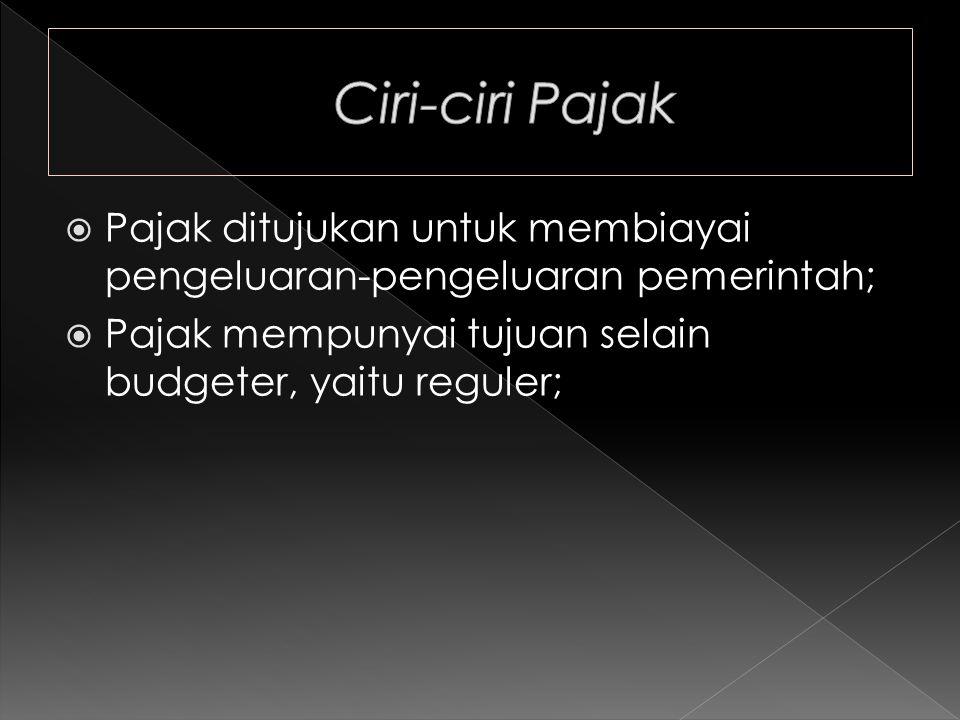  Pajak ditujukan untuk membiayai pengeluaran-pengeluaran pemerintah;  Pajak mempunyai tujuan selain budgeter, yaitu reguler;