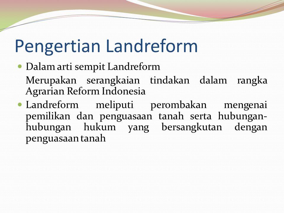 Pengertian Landreform Dalam arti sempit Landreform Merupakan serangkaian tindakan dalam rangka Agrarian Reform Indonesia Landreform meliputi perombaka