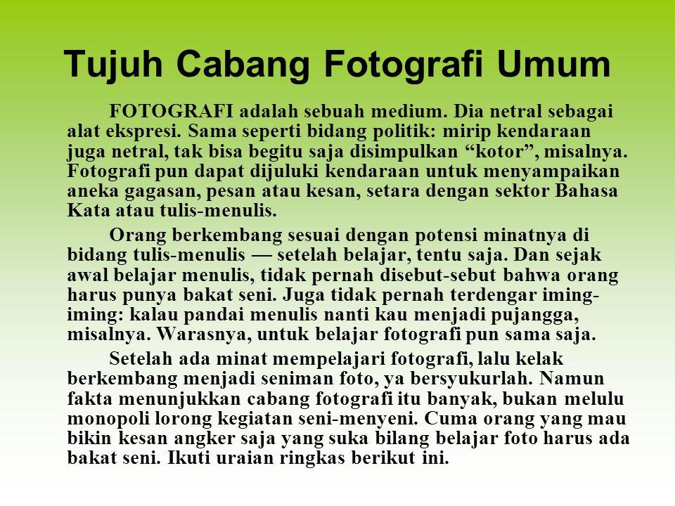 Tujuh Cabang Fotografi Umum FOTOGRAFI adalah sebuah medium.