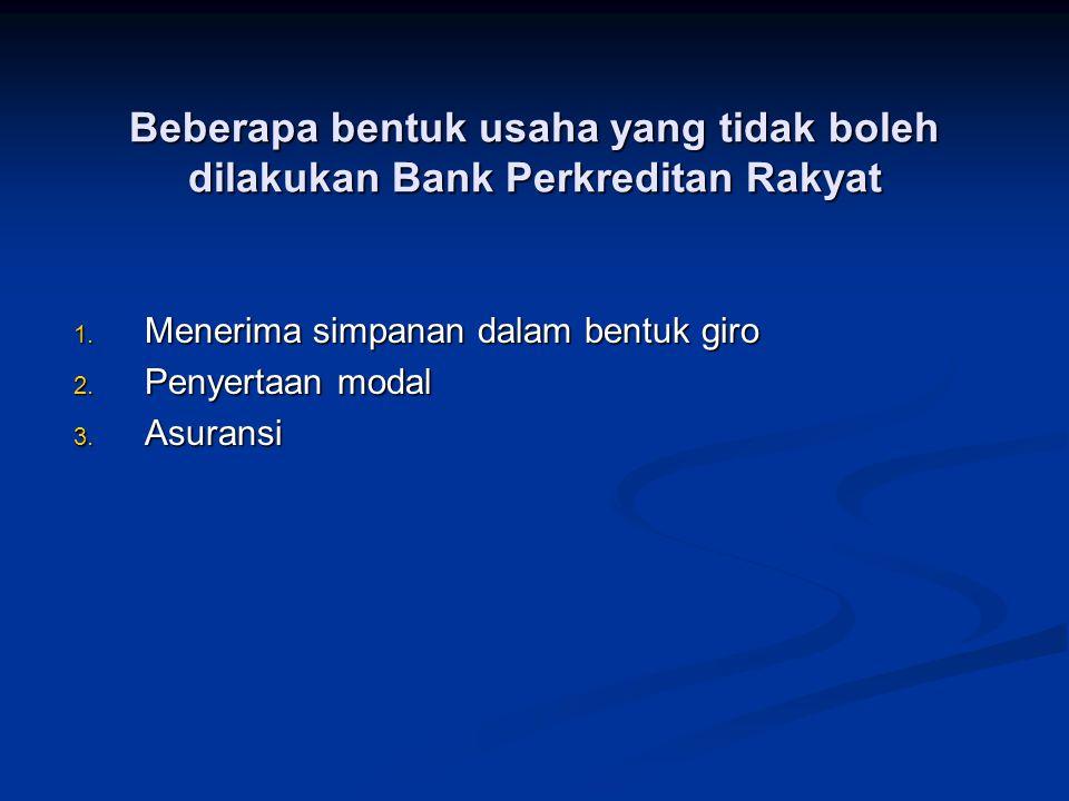 Beberapa bentuk usaha yang tidak boleh dilakukan Bank Perkreditan Rakyat 1.
