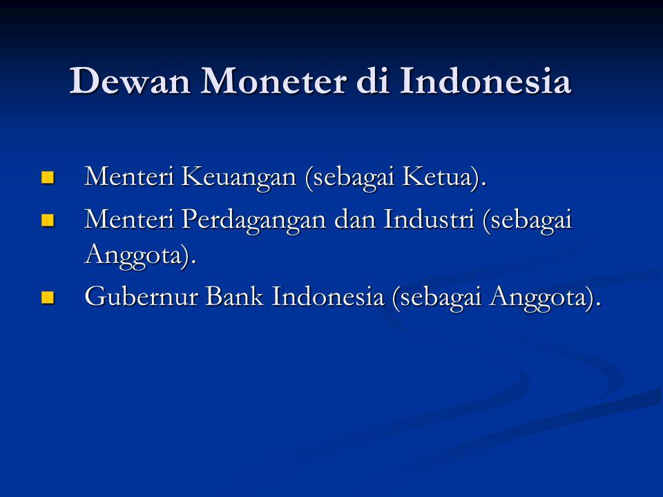 Dewan Moneter di Indonesia Menteri Keuangan (sebagai Ketua).
