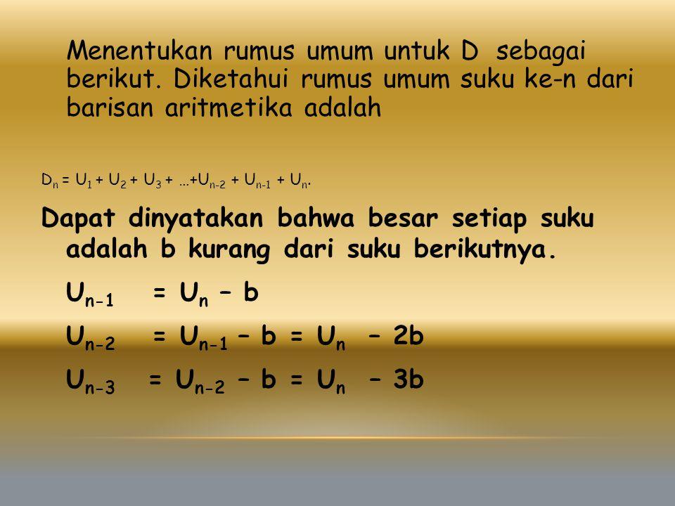 Menentukan rumus umum untuk D sebagai berikut. Diketahui rumus umum suku ke-n dari barisan aritmetika adalah D n = U 1 + U 2 + U 3 + …+U n-2 + U n-1 +