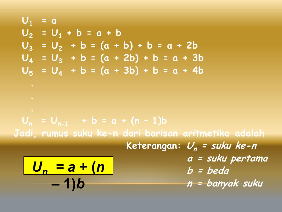 U 1 = a U 2 = U 1 + b = a + b U 3 = U 2 + b = (a + b) + b = a + 2b U 4 = U 3 + b = (a + 2b) + b = a + 3b U 5 = U 4 + b = (a + 3b) + b = a + 4b... U n