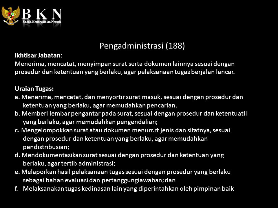 Pengadministrasi (188) Ikhtisar Jabatan: Menerima, mencatat, menyimpan surat serta dokumen lainnya sesuai dengan prosedur dan ketentuan yang berlaku,