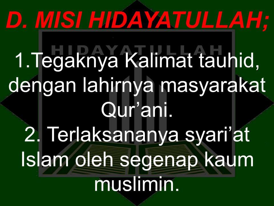 D. MISI HIDAYATULLAH; 1.Tegaknya Kalimat tauhid, dengan lahirnya masyarakat Qur'ani. 2. Terlaksananya syari'at Islam oleh segenap kaum muslimin.