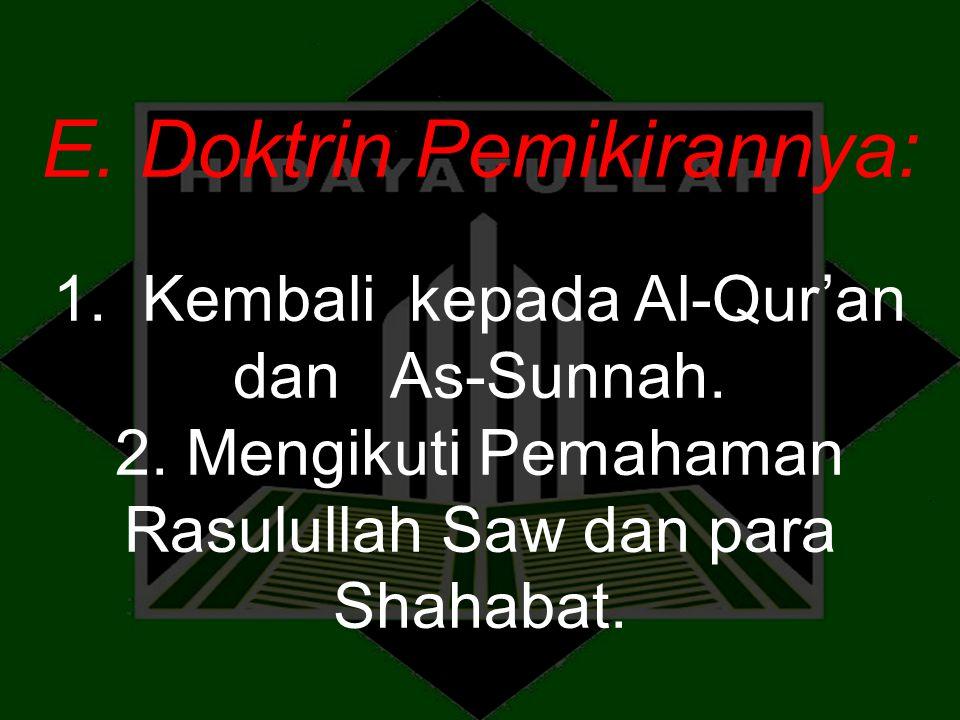 E. Doktrin Pemikirannya: 1. Kembali kepada Al-Qur'an dan As-Sunnah. 2. Mengikuti Pemahaman Rasulullah Saw dan para Shahabat.