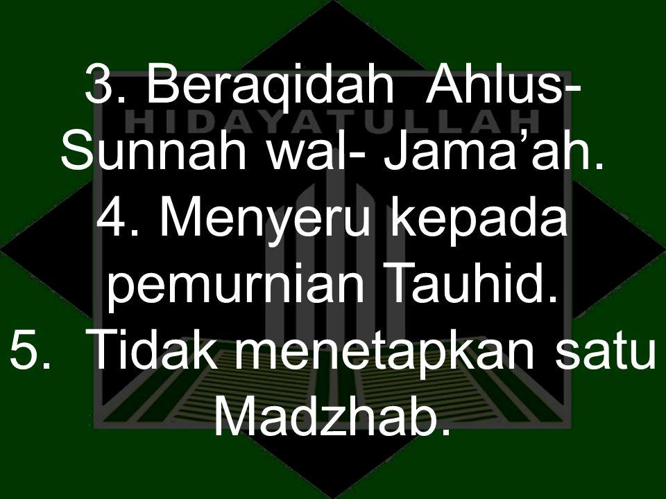3. Beraqidah Ahlus- Sunnah wal- Jama'ah. 4. Menyeru kepada pemurnian Tauhid. 5. Tidak menetapkan satu Madzhab.