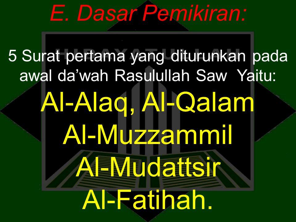 E. Dasar Pemikiran: 5 Surat pertama yang diturunkan pada awal da'wah Rasulullah Saw Yaitu: Al-Alaq, Al-Qalam Al-Muzzammil Al-Mudattsir Al-Fatihah.