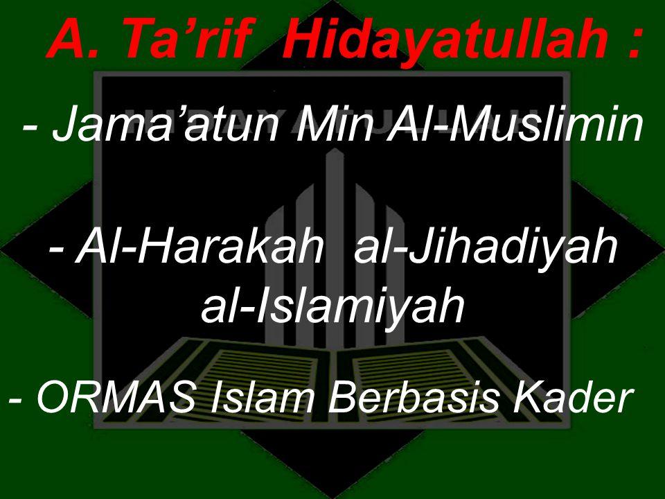 - Al-Harakah al-Jihadiyah al-Islamiyah A. Ta'rif Hidayatullah : - Jama'atun Min Al-Muslimin - ORMAS Islam Berbasis Kader