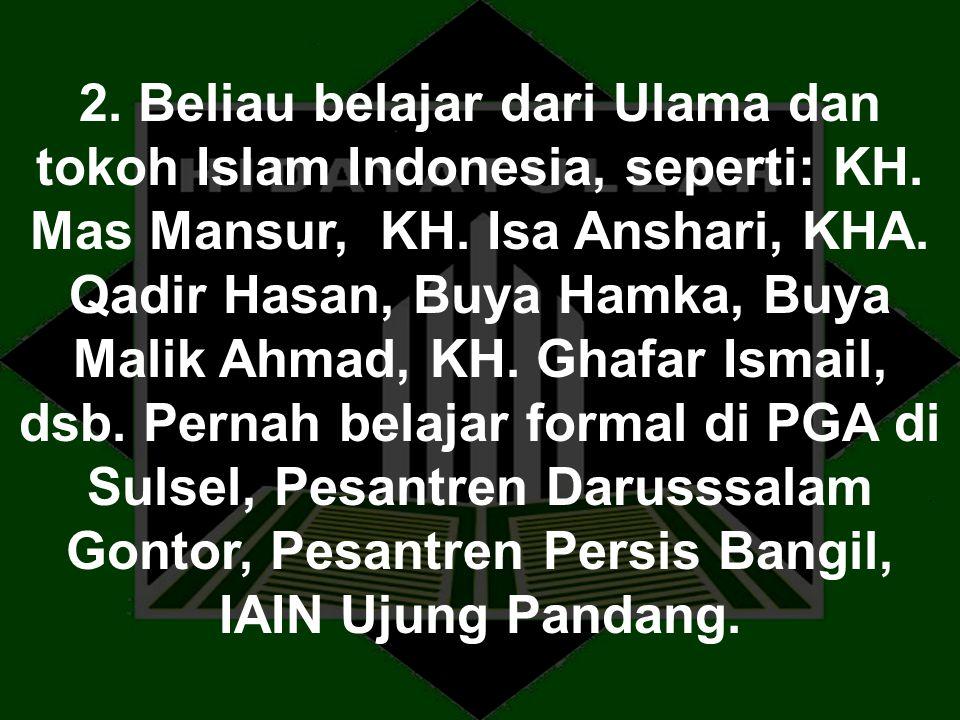 2. Beliau belajar dari Ulama dan tokoh Islam Indonesia, seperti: KH. Mas Mansur, KH. Isa Anshari, KHA. Qadir Hasan, Buya Hamka, Buya Malik Ahmad, KH.