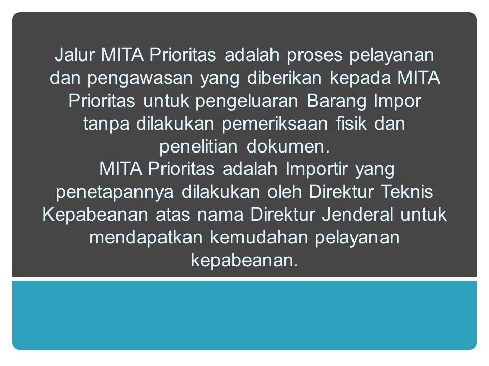 Jalur MITA Prioritas adalah proses pelayanan dan pengawasan yang diberikan kepada MITA Prioritas untuk pengeluaran Barang Impor tanpa dilakukan pemeri