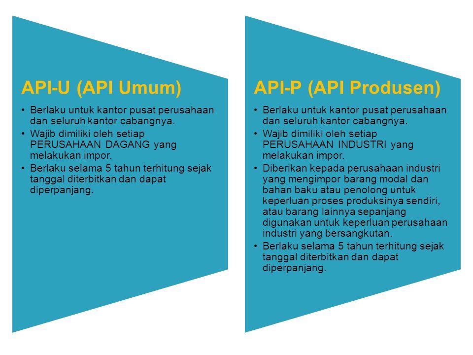 API-U (API Umum) Berlaku untuk kantor pusat perusahaan dan seluruh kantor cabangnya. Wajib dimiliki oleh setiap PERUSAHAAN DAGANG yang melakukan impor