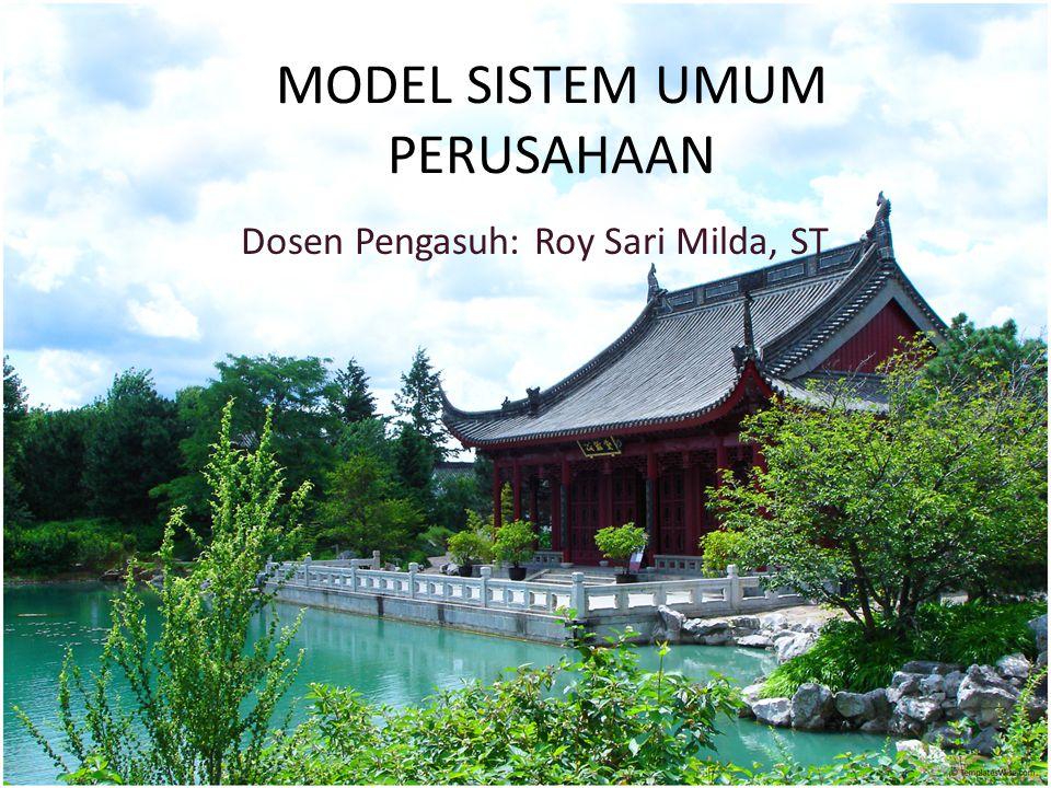 MODEL SISTEM UMUM PERUSAHAAN Dosen Pengasuh: Roy Sari Milda, ST