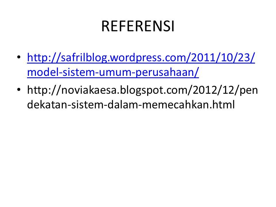 REFERENSI http://safrilblog.wordpress.com/2011/10/23/ model-sistem-umum-perusahaan/ http://safrilblog.wordpress.com/2011/10/23/ model-sistem-umum-peru