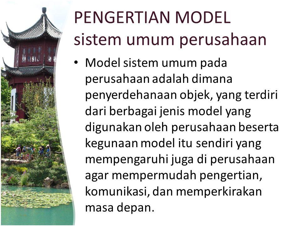 PENGERTIAN MODEL sistem umum perusahaan Model sistem umum pada perusahaan adalah dimana penyerdehanaan objek, yang terdiri dari berbagai jenis model y