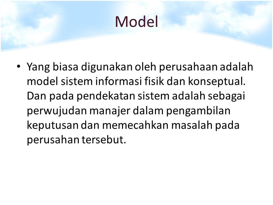 Model Yang biasa digunakan oleh perusahaan adalah model sistem informasi fisik dan konseptual. Dan pada pendekatan sistem adalah sebagai perwujudan ma