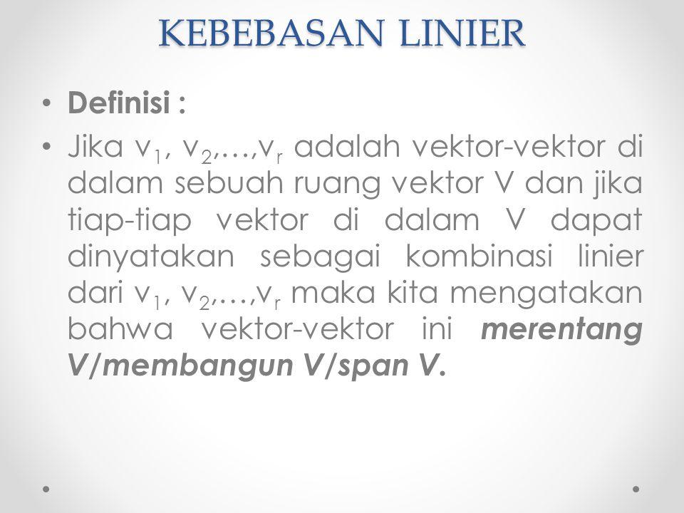 Definisi : Jika v 1, v 2,…,v r adalah vektor-vektor di dalam sebuah ruang vektor V dan jika tiap-tiap vektor di dalam V dapat dinyatakan sebagai kombinasi linier dari v 1, v 2,…,v r maka kita mengatakan bahwa vektor-vektor ini merentang V/membangun V/span V.