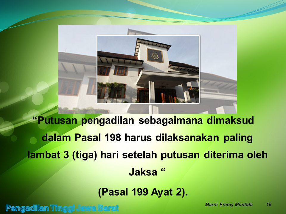 """""""Putusan pengadilan sebagaimana dimaksud dalam Pasal 198 harus dilaksanakan paling lambat 3 (tiga) hari setelah putusan diterima oleh Jaksa """" (Pasal 1"""