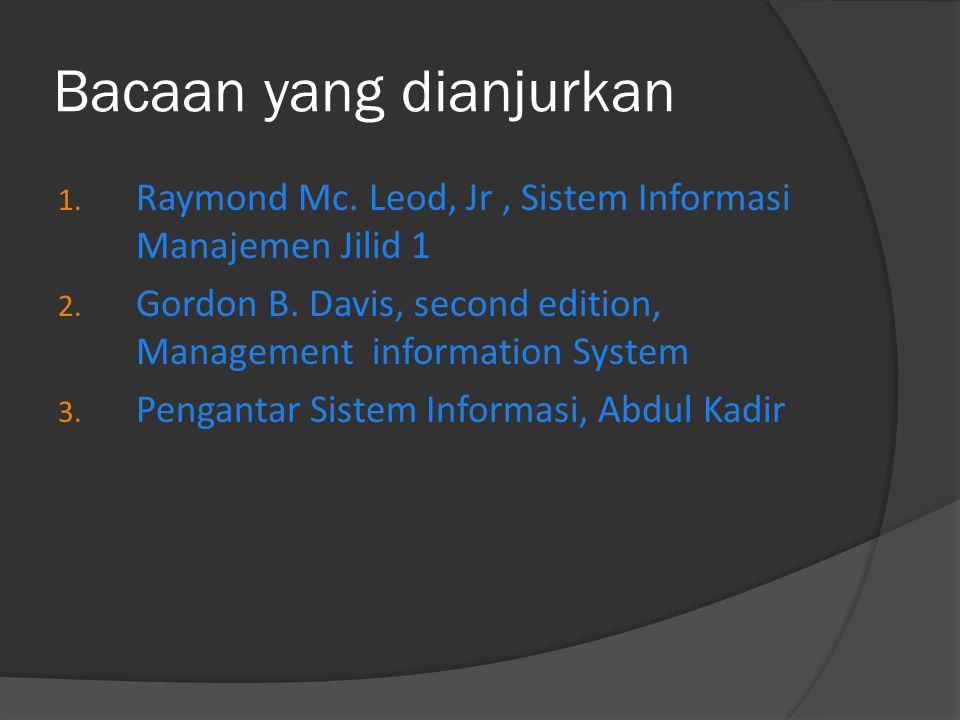 Bacaan yang dianjurkan 1. Raymond Mc. Leod, Jr, Sistem Informasi Manajemen Jilid 1 2. Gordon B. Davis, second edition, Management information System 3