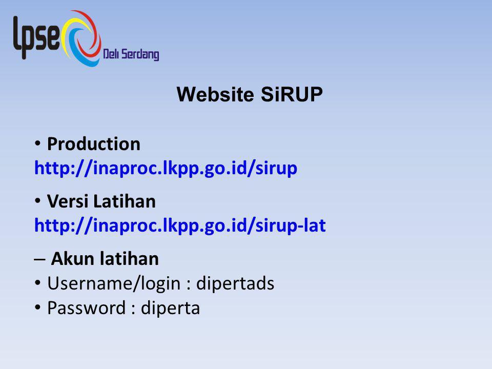 Website SiRUP Production http://inaproc.lkpp.go.id/sirup Versi Latihan http://inaproc.lkpp.go.id/sirup-lat – Akun latihan Username/login : dipertads Password : diperta