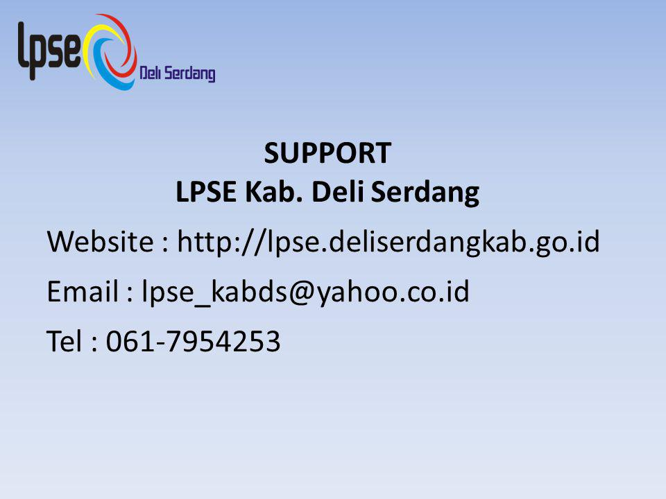 SUPPORT LPSE Kab. Deli Serdang Website : http://lpse.deliserdangkab.go.id Email : lpse_kabds@yahoo.co.id Tel : 061-7954253