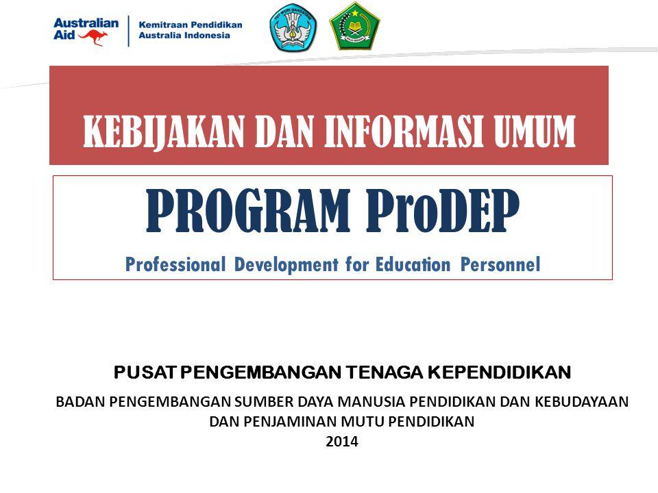 KEBIJAKAN DAN INFORMASI UMUM PROGRAM ProDEP Professional Development for Education Personnel BADAN PENGEMBANGAN SUMBER DAYA MANUSIA PENDIDIKAN DAN KEBUDAYAAN DAN PENJAMINAN MUTU PENDIDIKAN 2014 PUSAT PENGEMBANGAN TENAGA KEPENDIDIKAN