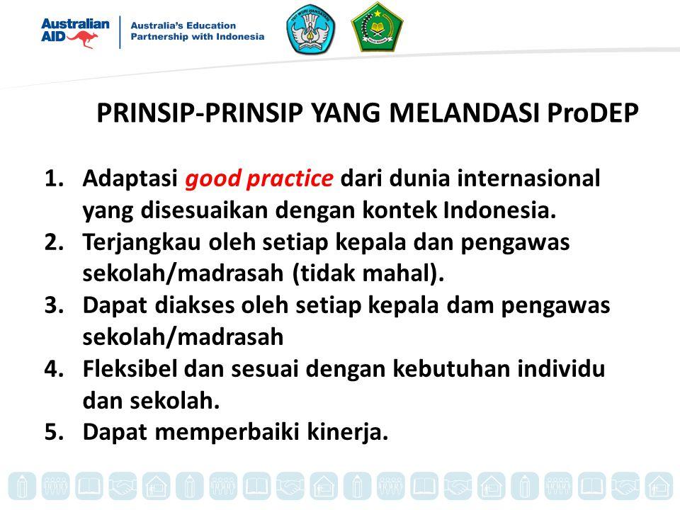 PRINSIP-PRINSIP YANG MELANDASI ProDEP 1.Adaptasi good practice dari dunia internasional yang disesuaikan dengan kontek Indonesia.
