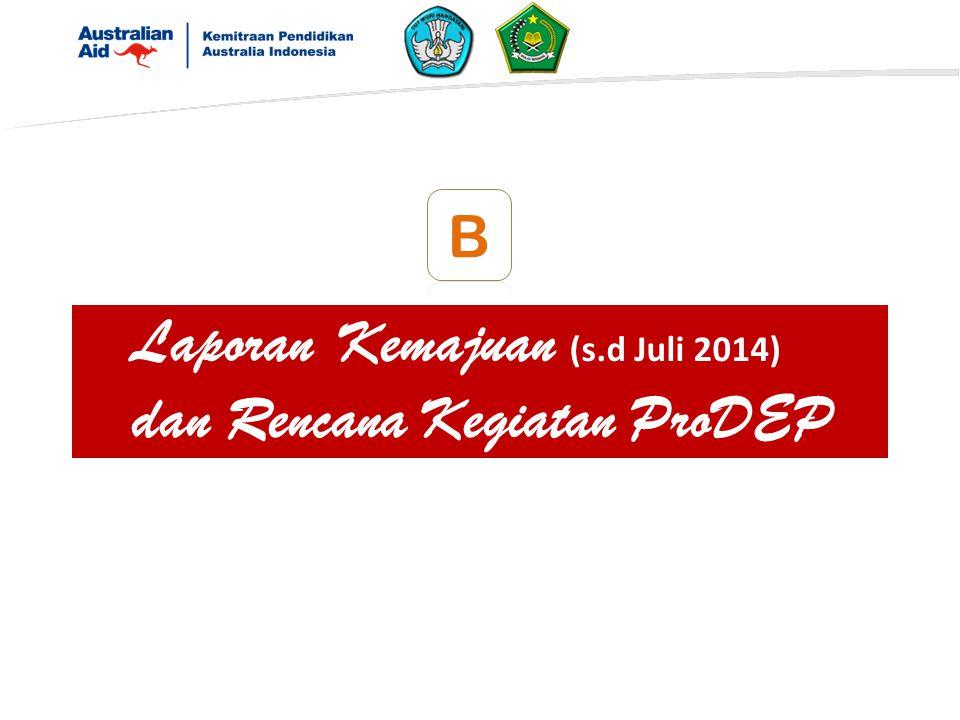 Laporan Kemajuan (s.d Juli 2014) dan Rencana Kegiatan ProDEP