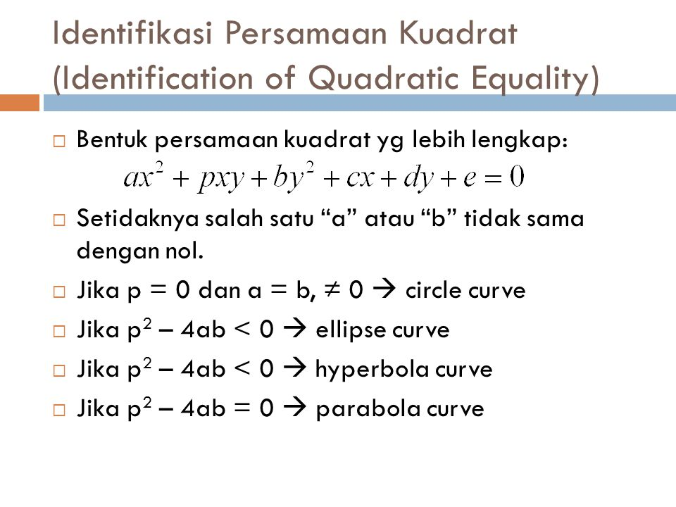 Parabola  Parabola  tempat kedudukan titik-titik yg berjarak sama thd sebuah titik fokus & sebuah garis lurus yg disebut direktriks.
