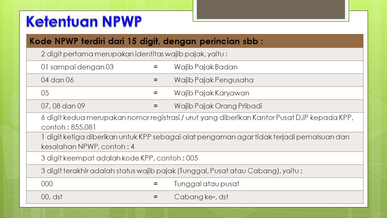 Kode NPWP terdiri dari 15 digit, dengan perincian sbb : 2 digit pertama merupakan identitas wajib pajak, yaitu : 01 sampai dengan 03=Wajib Pajak Badan