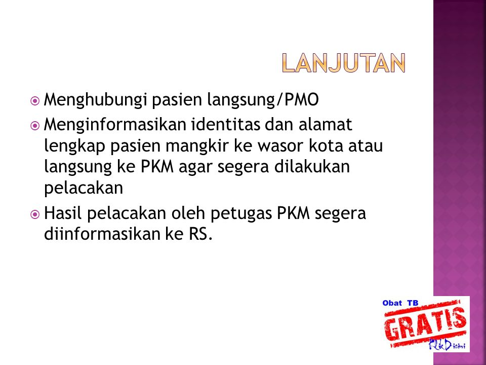  Menghubungi pasien langsung/PMO  Menginformasikan identitas dan alamat lengkap pasien mangkir ke wasor kota atau langsung ke PKM agar segera dilaku