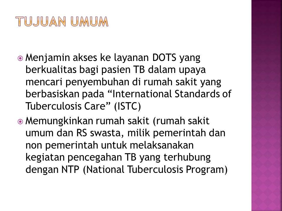 """ Menjamin akses ke layanan DOTS yang berkualitas bagi pasien TB dalam upaya mencari penyembuhan di rumah sakit yang berbasiskan pada """"International S"""