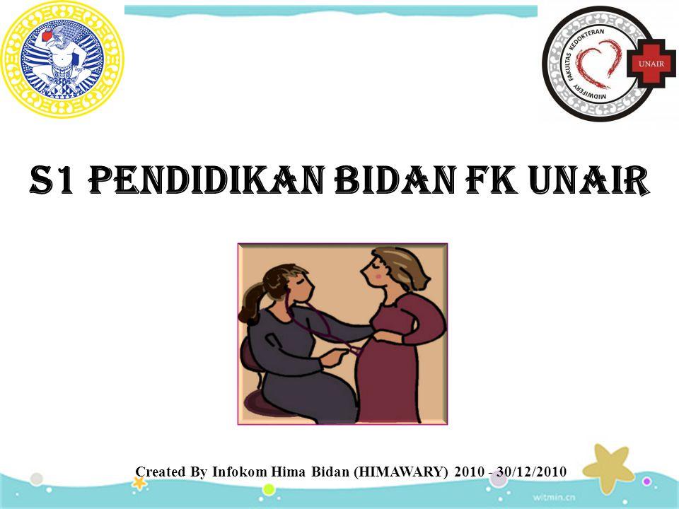 S1 PENDIDIKAN BIDAN FK UNAIR Created By Infokom Hima Bidan (HIMAWARY) 2010 - 30/12/2010