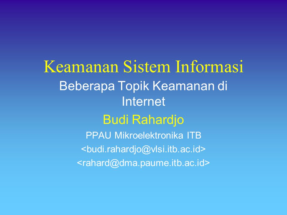 Keamanan Sistem Informasi Beberapa Topik Keamanan di Internet Budi Rahardjo PPAU Mikroelektronika ITB