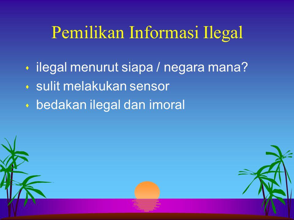 Pemilikan Informasi Ilegal s ilegal menurut siapa / negara mana? s sulit melakukan sensor s bedakan ilegal dan imoral