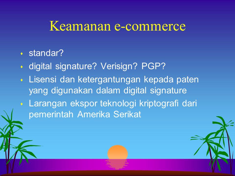 Keamanan e-commerce s standar? s digital signature? Verisign? PGP? s Lisensi dan ketergantungan kepada paten yang digunakan dalam digital signature s
