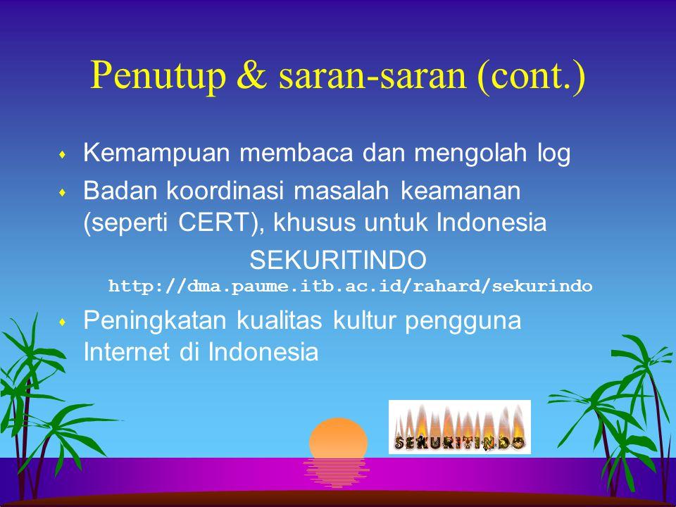 Penutup & saran-saran (cont.) s Kemampuan membaca dan mengolah log s Badan koordinasi masalah keamanan (seperti CERT), khusus untuk Indonesia SEKURITI