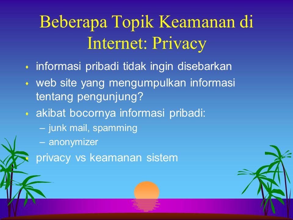 Beberapa Topik Keamanan di Internet: Privacy s informasi pribadi tidak ingin disebarkan s web site yang mengumpulkan informasi tentang pengunjung? s a
