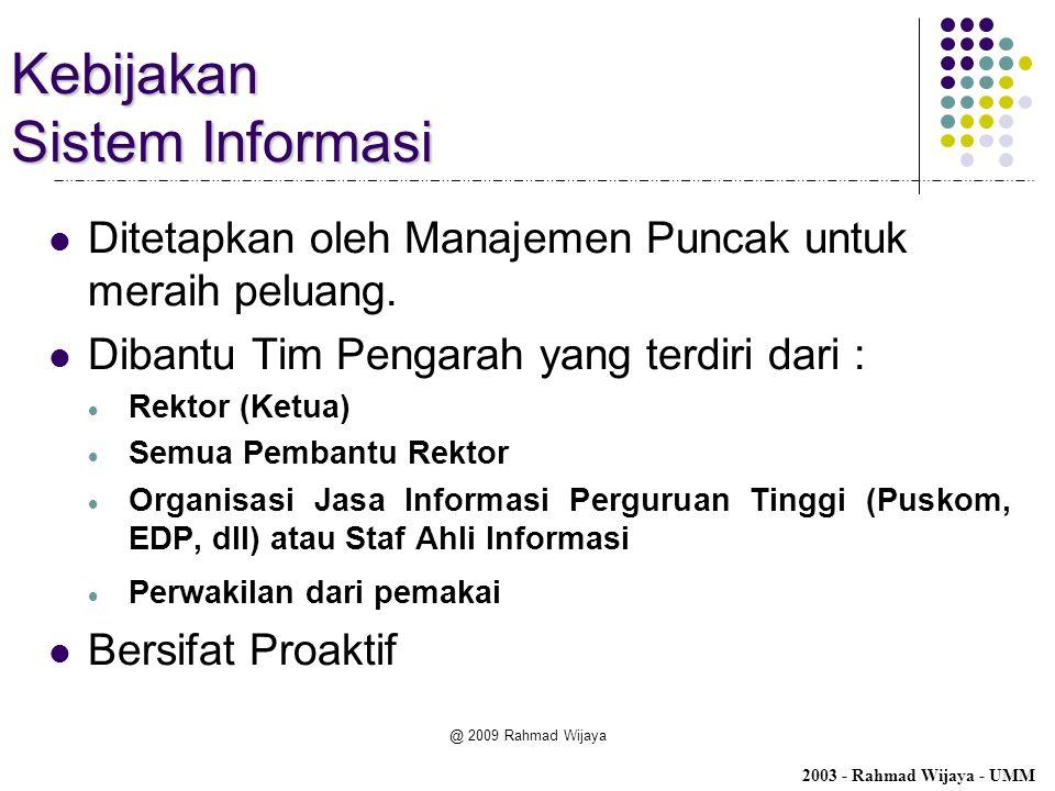 @ 2009 Rahmad Wijaya Kebijakan Sistem Informasi Ditetapkan oleh Manajemen Puncak untuk meraih peluang. Dibantu Tim Pengarah yang terdiri dari :  Rekt