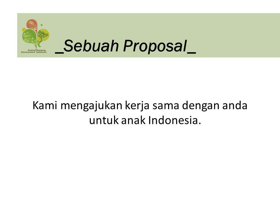 Kami mengajukan kerja sama dengan anda untuk anak Indonesia. _Sebuah Proposal_