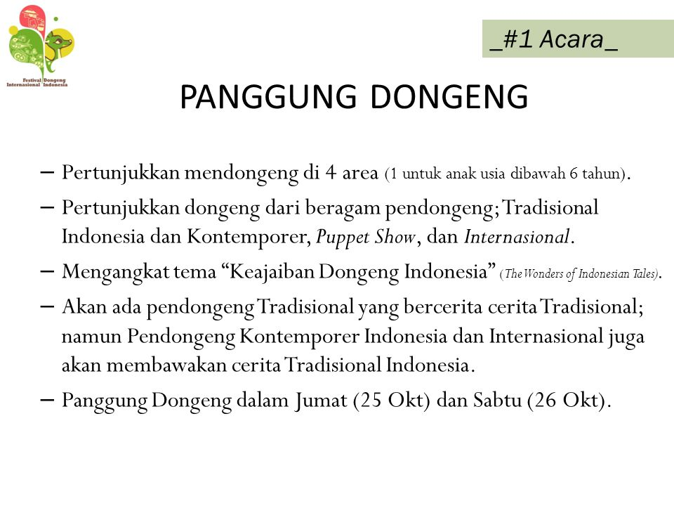 PANGGUNG DONGENG – Pertunjukkan mendongeng di 4 area (1 untuk anak usia dibawah 6 tahun). – Pertunjukkan dongeng dari beragam pendongeng; Tradisional