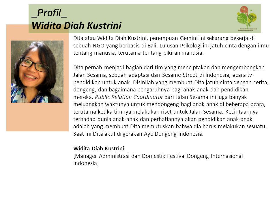 Dita atau Widita Diah Kustrini, perempuan Gemini ini sekarang bekerja di sebuah NGO yang berbasis di Bali. Lulusan Psikologi ini jatuh cinta dengan il