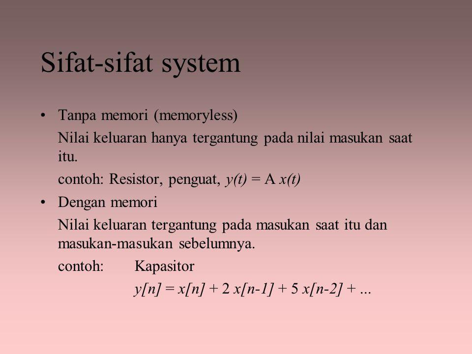 Sifat-sifat system Tanpa memori (memoryless) Nilai keluaran hanya tergantung pada nilai masukan saat itu. contoh: Resistor, penguat, y(t) = A x(t) Den