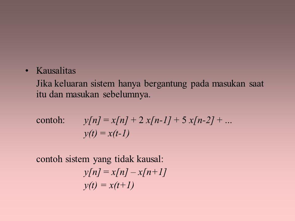 Kausalitas Jika keluaran sistem hanya bergantung pada masukan saat itu dan masukan sebelumnya. contoh: y[n] = x[n] + 2 x[n-1] + 5 x[n-2] +... y(t) = x