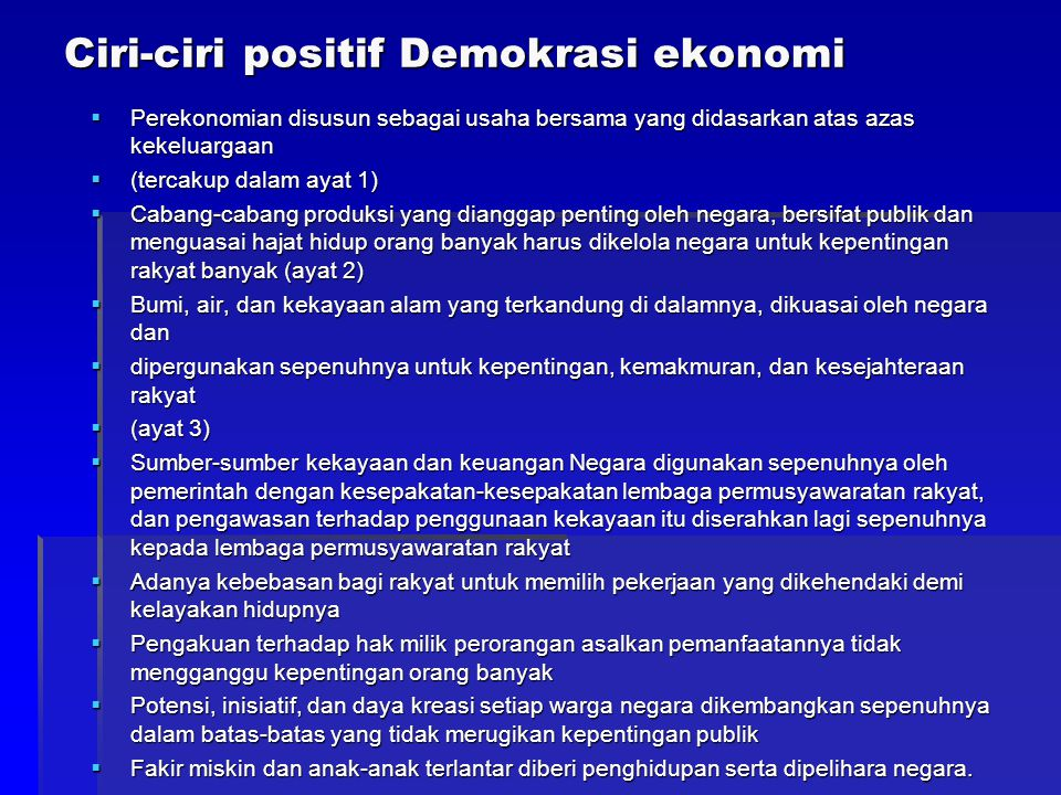 Ciri-ciri positif Demokrasi ekonomi  Perekonomian disusun sebagai usaha bersama yang didasarkan atas azas kekeluargaan  (tercakup dalam ayat 1)  Ca