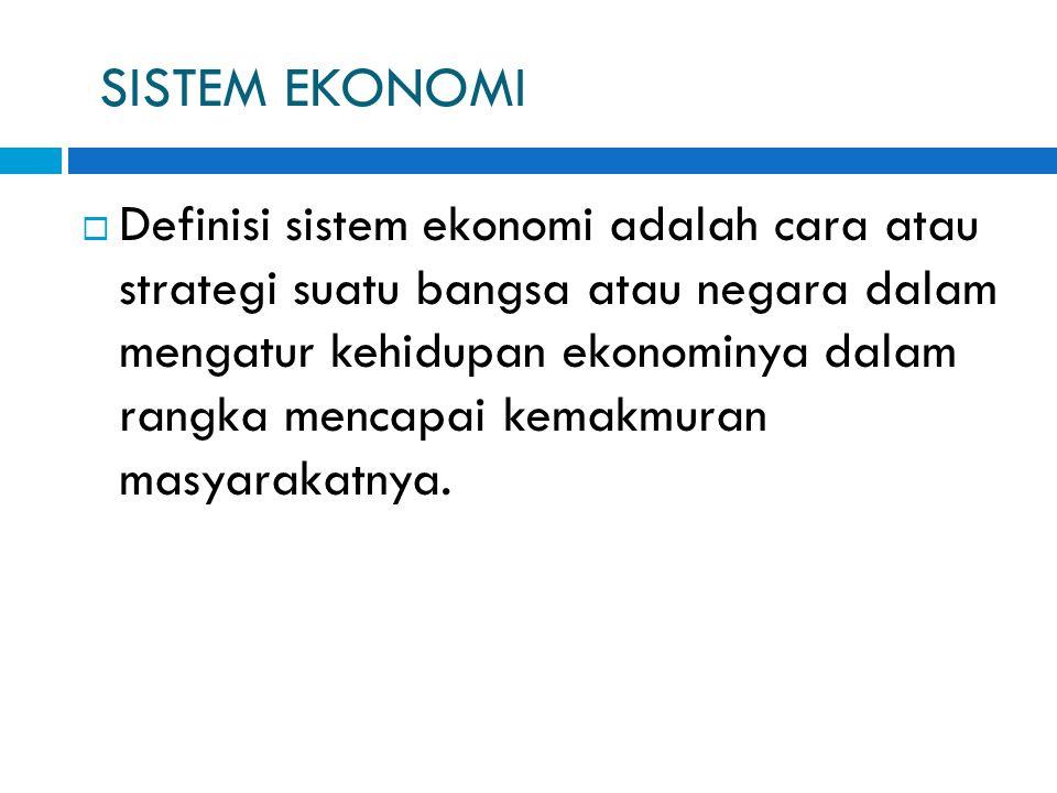 SISTEM EKONOMI  Definisi sistem ekonomi adalah cara atau strategi suatu bangsa atau negara dalam mengatur kehidupan ekonominya dalam rangka mencapai