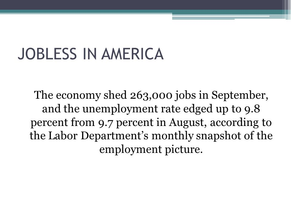 JOBLESS IN AMERICA The economy shed 263,000 jobs in September, and the unemployment rate edged up to 9.8 percent from 9.7 percent in August, according to the Labor Department's monthly snapshot of the employment picture.
