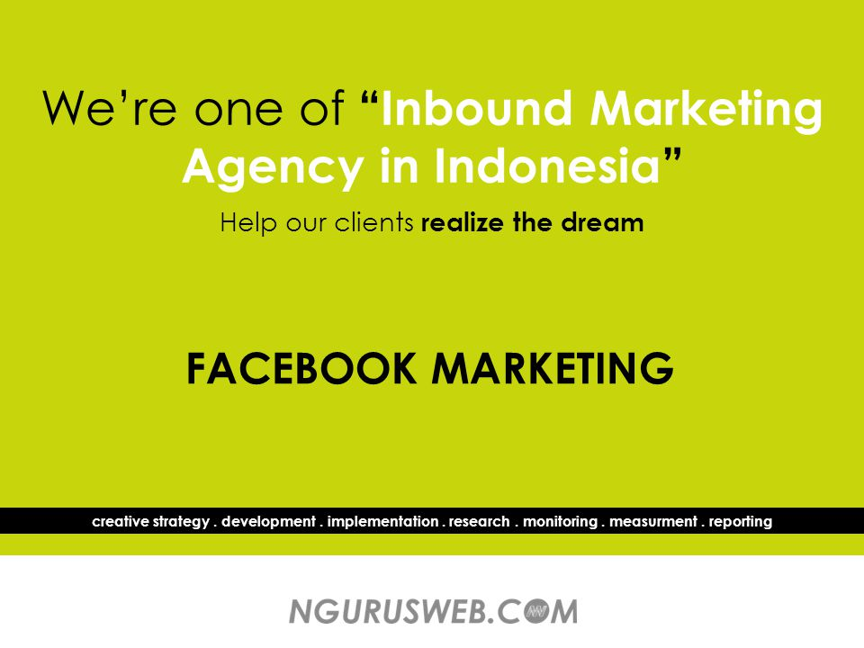 We're one of Inbound Marketing Agency in Indonesia Help our clients realize the dream creative strategy.