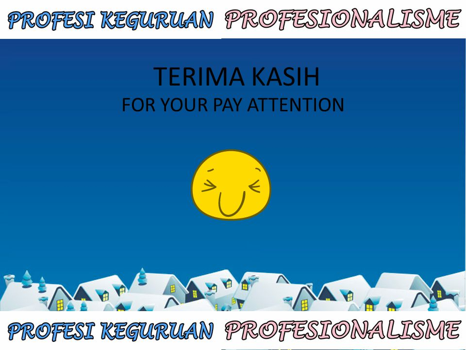 TERIMA KASIH FOR YOUR PAY ATTENTION