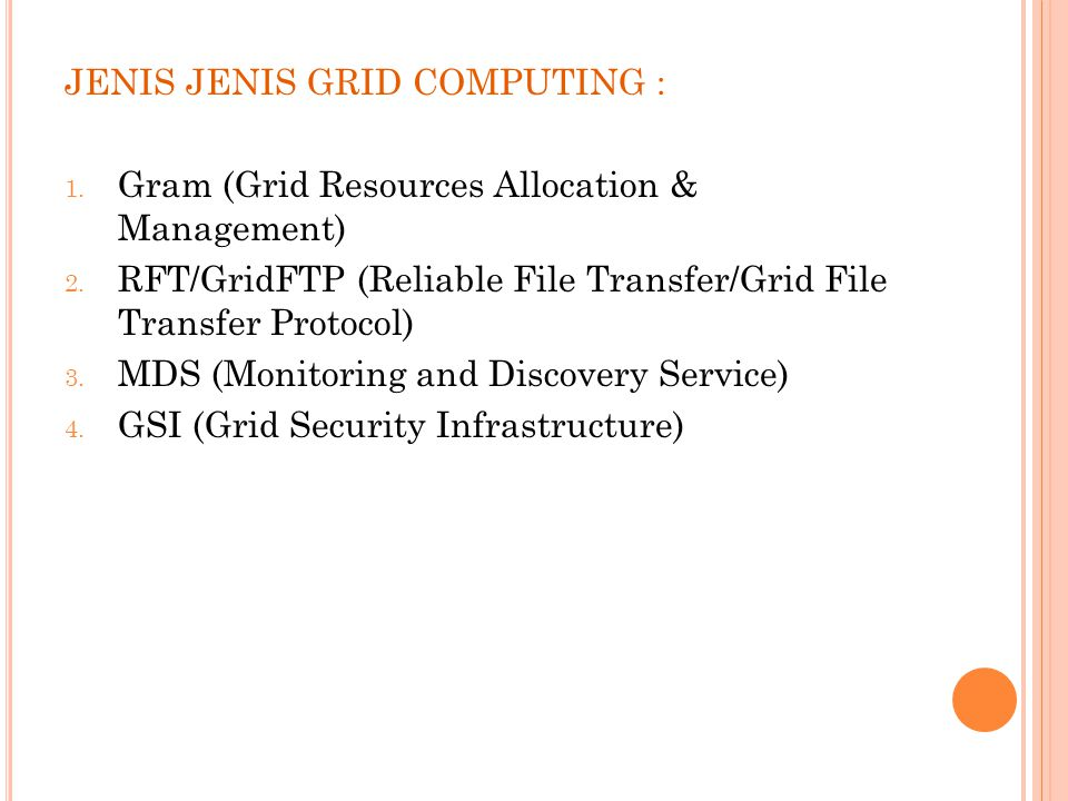JENIS JENIS GRID COMPUTING : 1. Gram (Grid Resources Allocation & Management) 2.